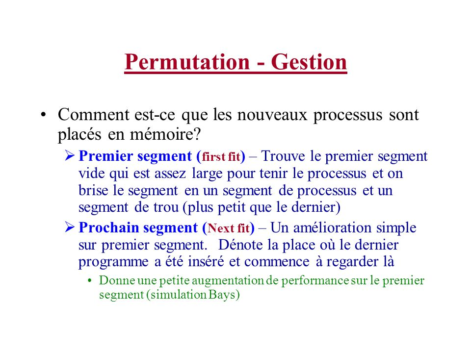 Permutation - Gestion Comment est-ce que les nouveaux processus sont placés en mémoire? Premier segment ( first fit ) – Trouve le premier segment vide