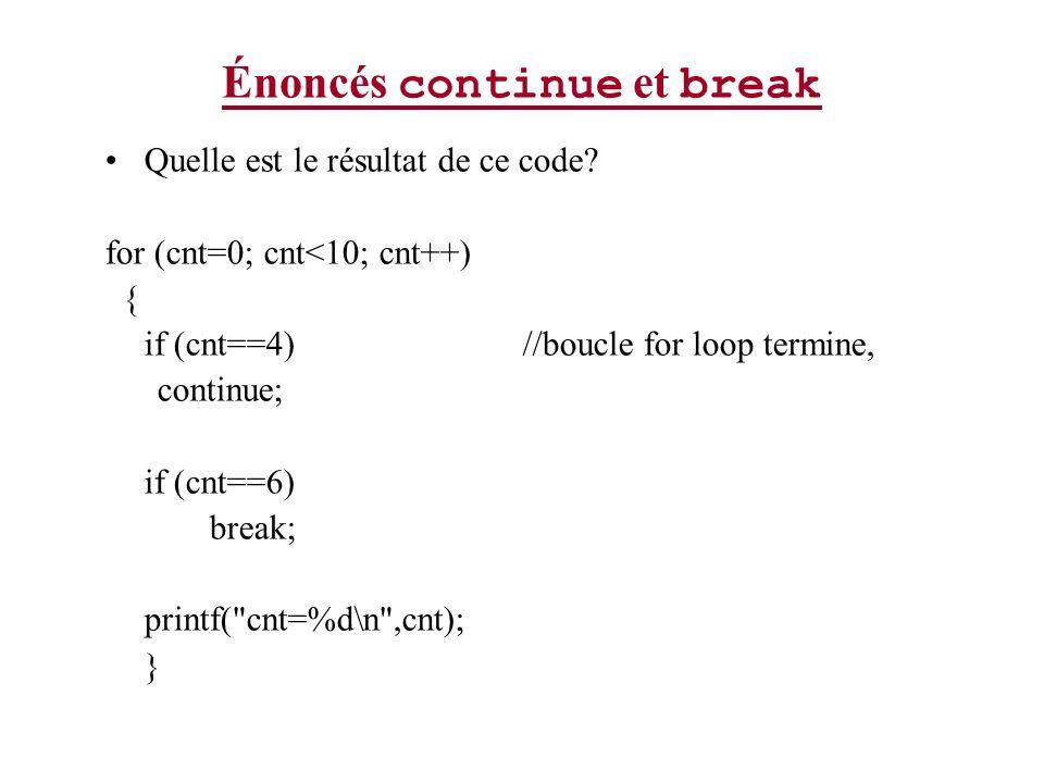 Énoncés continue et break Quelle est le résultat de ce code? for (cnt=0; cnt<10; cnt++) { if (cnt==4) //boucle for loop termine, continue; if (cnt==6)