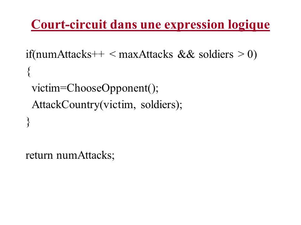Court-circuit dans une expression logique if(numAttacks++ 0) { victim=ChooseOpponent(); AttackCountry(victim, soldiers); } return numAttacks;