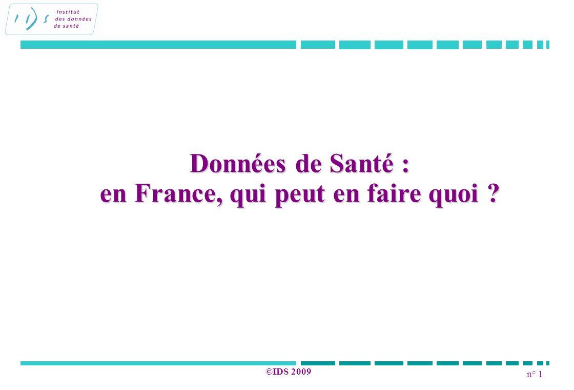 n° 1 ©IDS 2009 Données de Santé : en France, qui peut en faire quoi ?