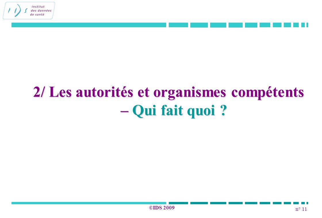 n° 11 ©IDS 2009 2/ Les autorités et organismes compétents – Qui fait quoi ?