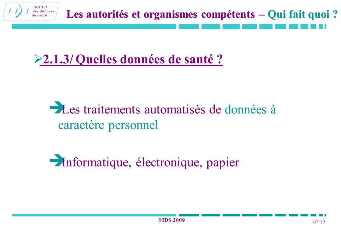 n° 15 ©IDS 2009 2.1.3/ Quelles données de santé ? Les traitements automatisés de données à caractère personnel Informatique, électronique, papier Les