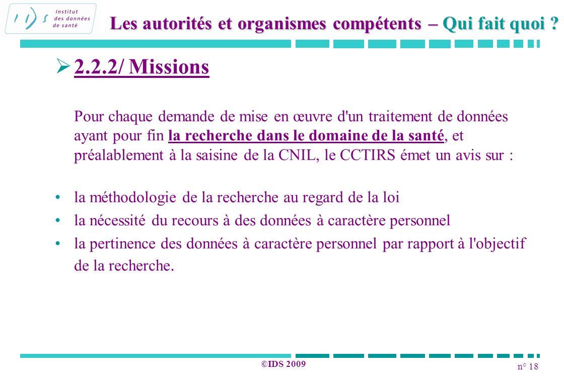 n° 18 ©IDS 2009 2.2.2/ Missions Pour chaque demande de mise en œuvre d'un traitement de données ayant pour fin la recherche dans le domaine de la sant