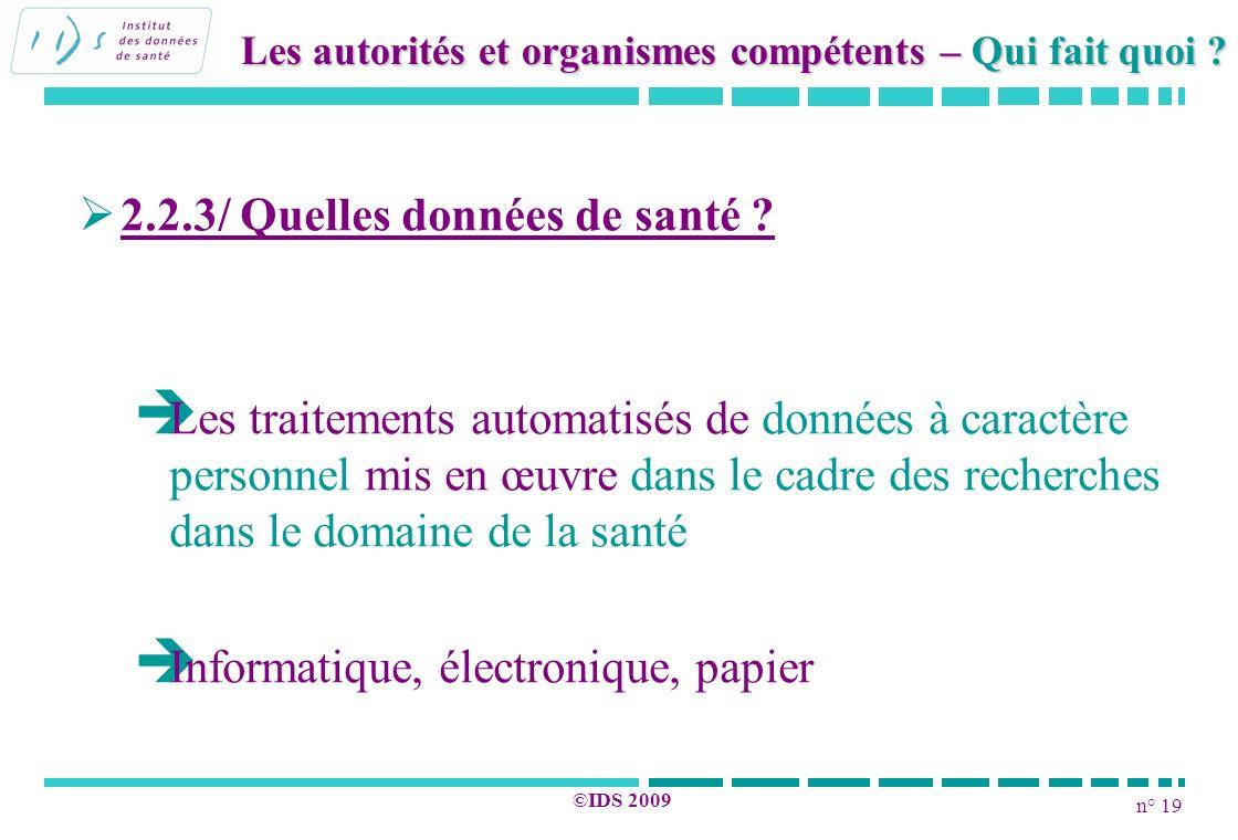 n° 19 ©IDS 2009 2.2.3/ Quelles données de santé ? Les traitements automatisés de données à caractère personnel mis en œuvre dans le cadre des recherch