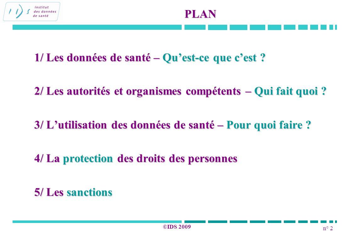 n° 2 ©IDS 2009 PLAN 1/ Les données de santé – Quest-ce que cest ? 2/ Les autorités et organismes compétents – Qui fait quoi ? 3/ Lutilisation des donn