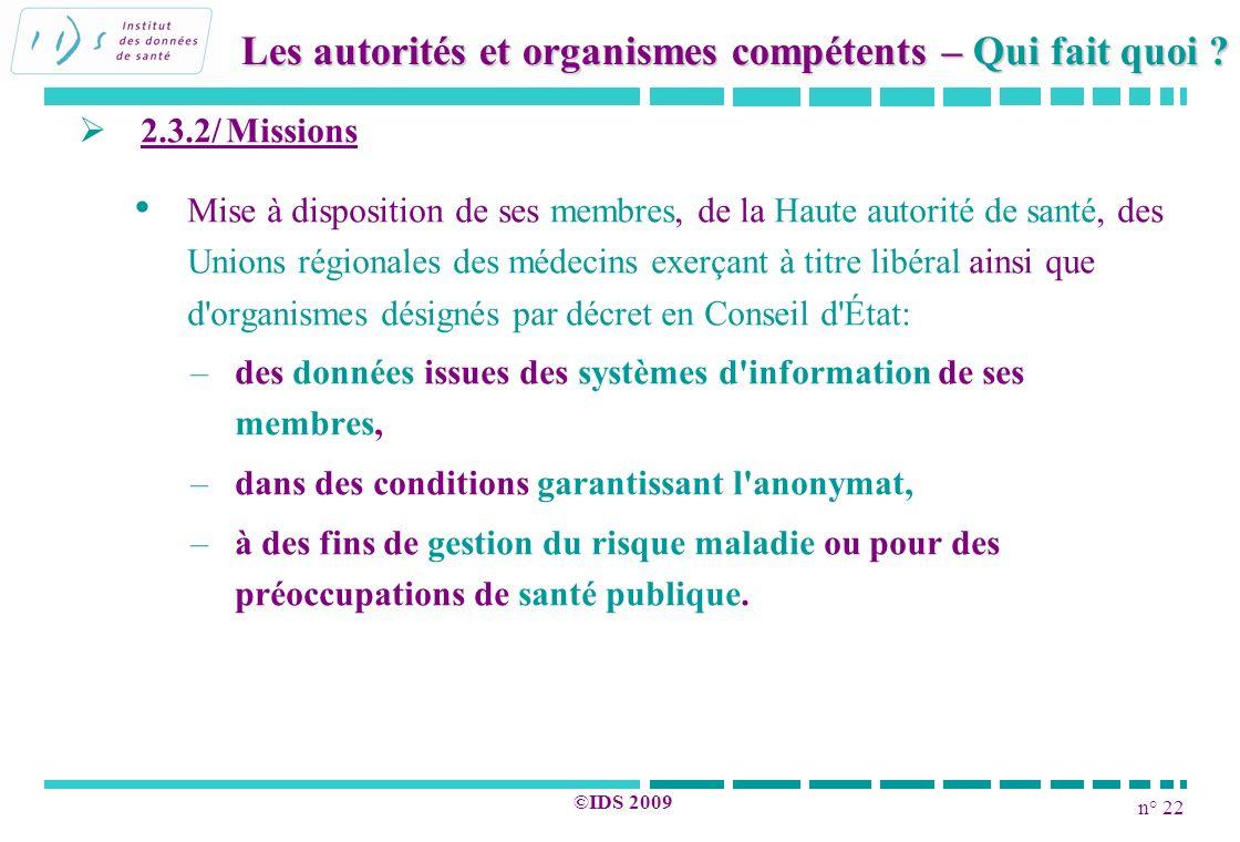 n° 22 ©IDS 2009 2.3.2/ Missions Mise à disposition de ses membres, de la Haute autorité de santé, des Unions régionales des médecins exerçant à titre