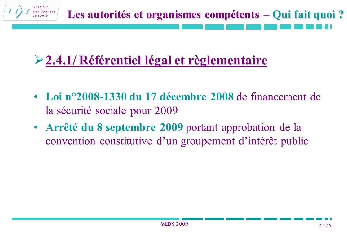 n° 25 ©IDS 2009 2.4.1/ Référentiel légal et règlementaire Loi n°2008-1330 du 17 décembre 2008 de financement de la sécurité sociale pour 2009 Arrêté d