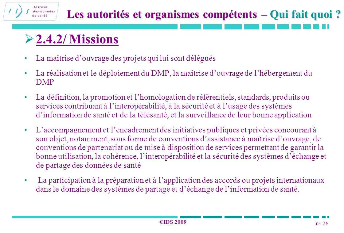 n° 26 ©IDS 2009 2.4.2/ Missions La maîtrise douvrage des projets qui lui sont délégués La réalisation et le déploiement du DMP, la maîtrise douvrage d