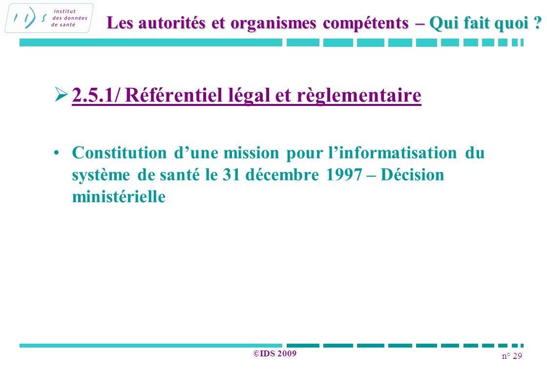 n° 29 ©IDS 2009 2.5.1/ Référentiel légal et règlementaire Constitution dune mission pour linformatisation du système de santé le 31 décembre 1997 – Dé