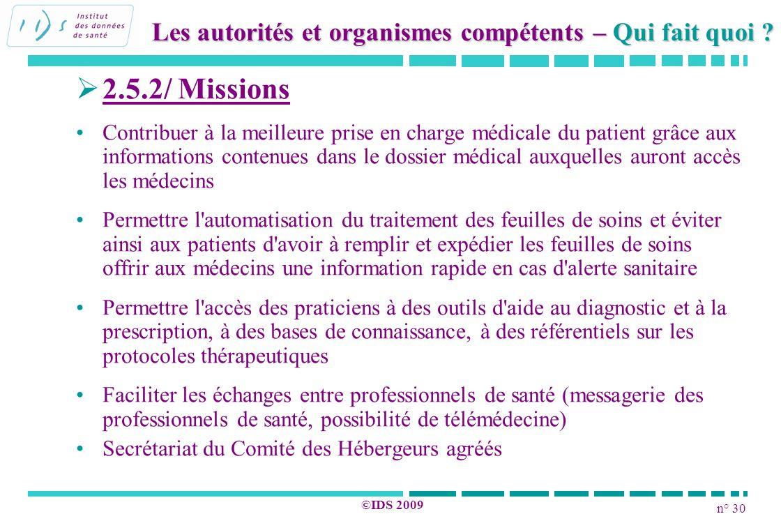 n° 30 ©IDS 2009 2.5.2/ Missions Contribuer à la meilleure prise en charge médicale du patient grâce aux informations contenues dans le dossier médical