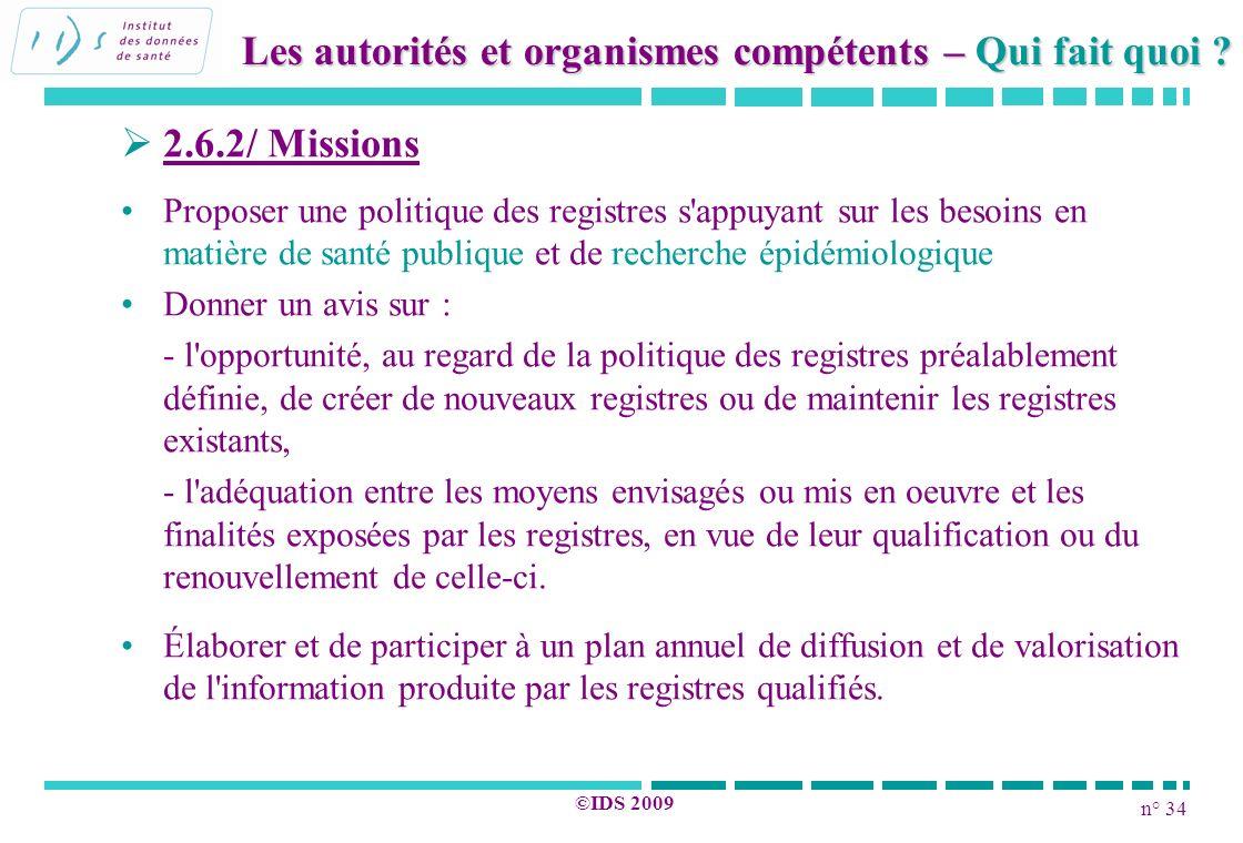 n° 34 ©IDS 2009 2.6.2/ Missions Proposer une politique des registres s'appuyant sur les besoins en matière de santé publique et de recherche épidémiol