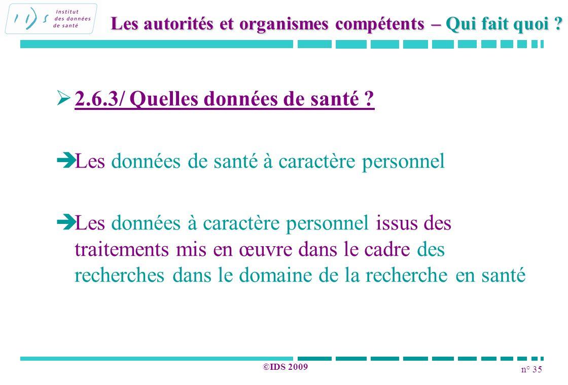 n° 35 ©IDS 2009 2.6.3/ Quelles données de santé ? Les données de santé à caractère personnel Les données à caractère personnel issus des traitements m