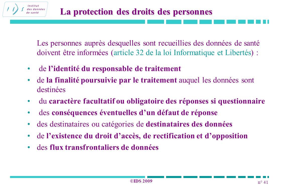 n° 41 ©IDS 2009 Les personnes auprès desquelles sont recueillies des données de santé doivent être informées (article 32 de la loi Informatique et Lib