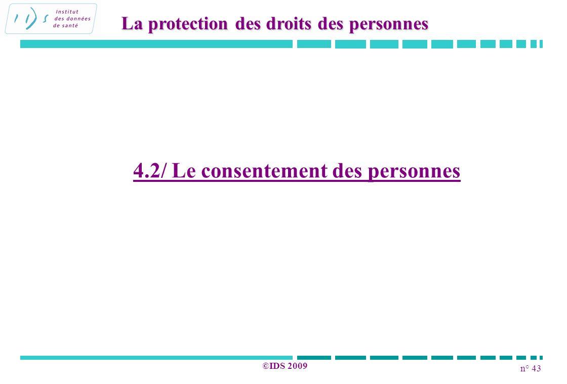 n° 43 ©IDS 2009 4.2/ Le consentement des personnes La protection des droits des personnes