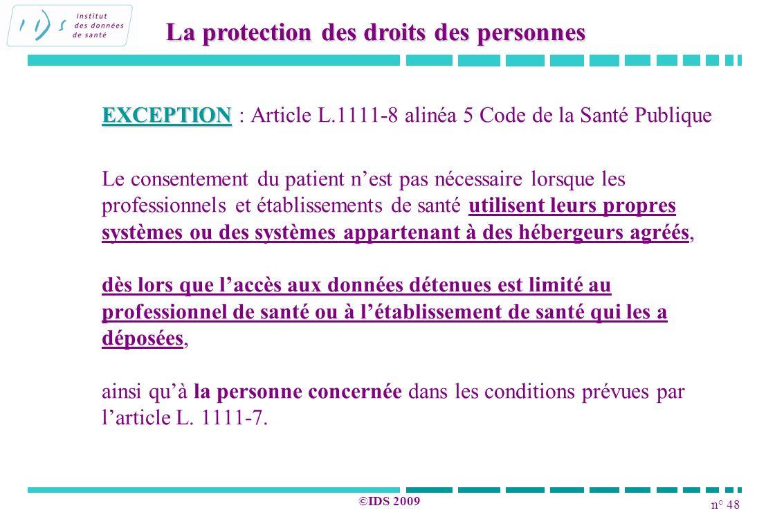 n° 48 ©IDS 2009 EXCEPTION EXCEPTION : Article L.1111-8 alinéa 5 Code de la Santé Publique Le consentement du patient nest pas nécessaire lorsque les p