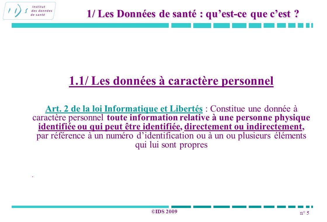 n° 5 ©IDS 2009 1.1/ Les données à caractère personnel Art. 2 de la loi Informatique et Libertés : Constitue une donnée à caractère personnel toute inf