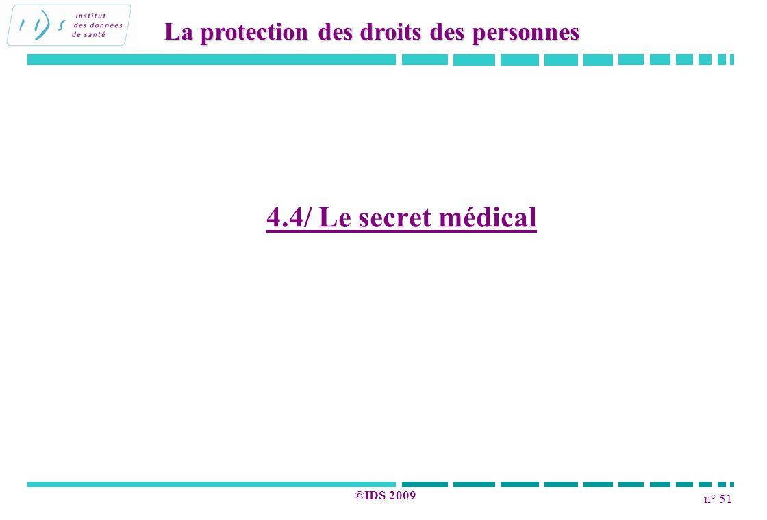 n° 51 ©IDS 2009 4.4/ Le secret médical La protection des droits des personnes
