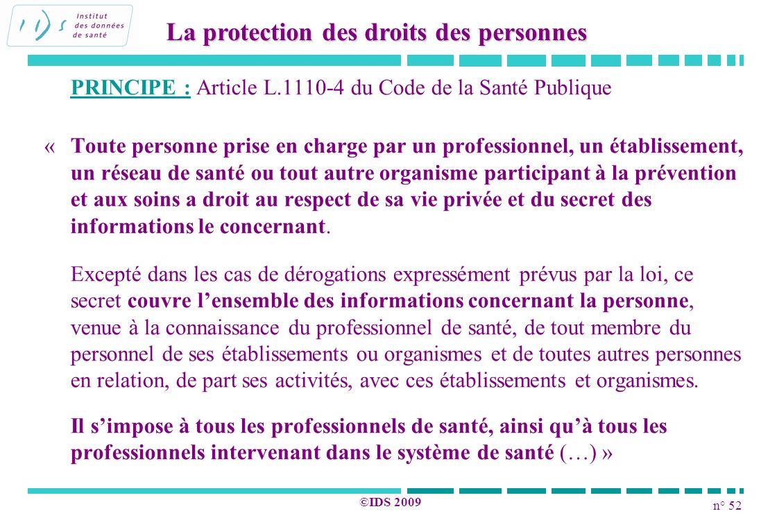 n° 52 ©IDS 2009 PRINCIPE : Article L.1110-4 du Code de la Santé Publique «Toute personne prise en charge par un professionnel, un établissement, un ré