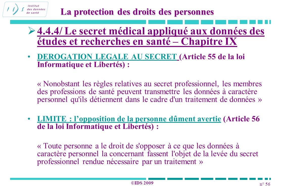 n° 56 ©IDS 2009 4.4.4/ Le secret médical appliqué aux données des études et recherches en santé – Chapitre IX DEROGATION LEGALE AU SECRET (Article 55