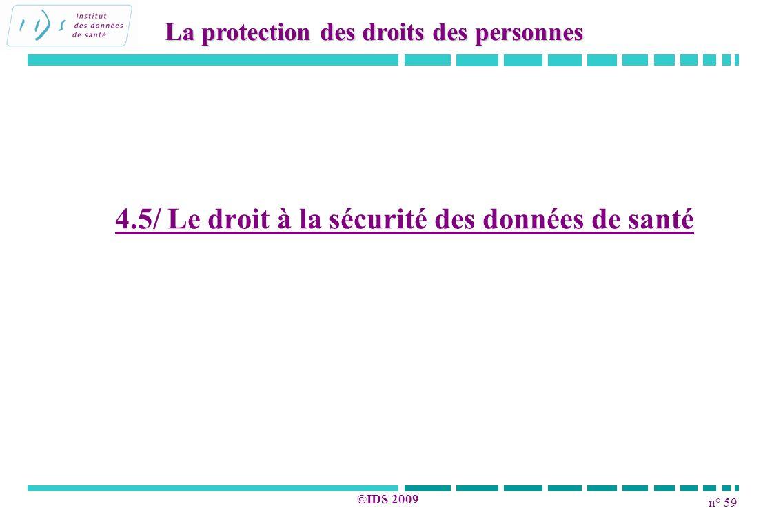 n° 59 ©IDS 2009 4.5/ Le droit à la sécurité des données de santé La protection des droits des personnes