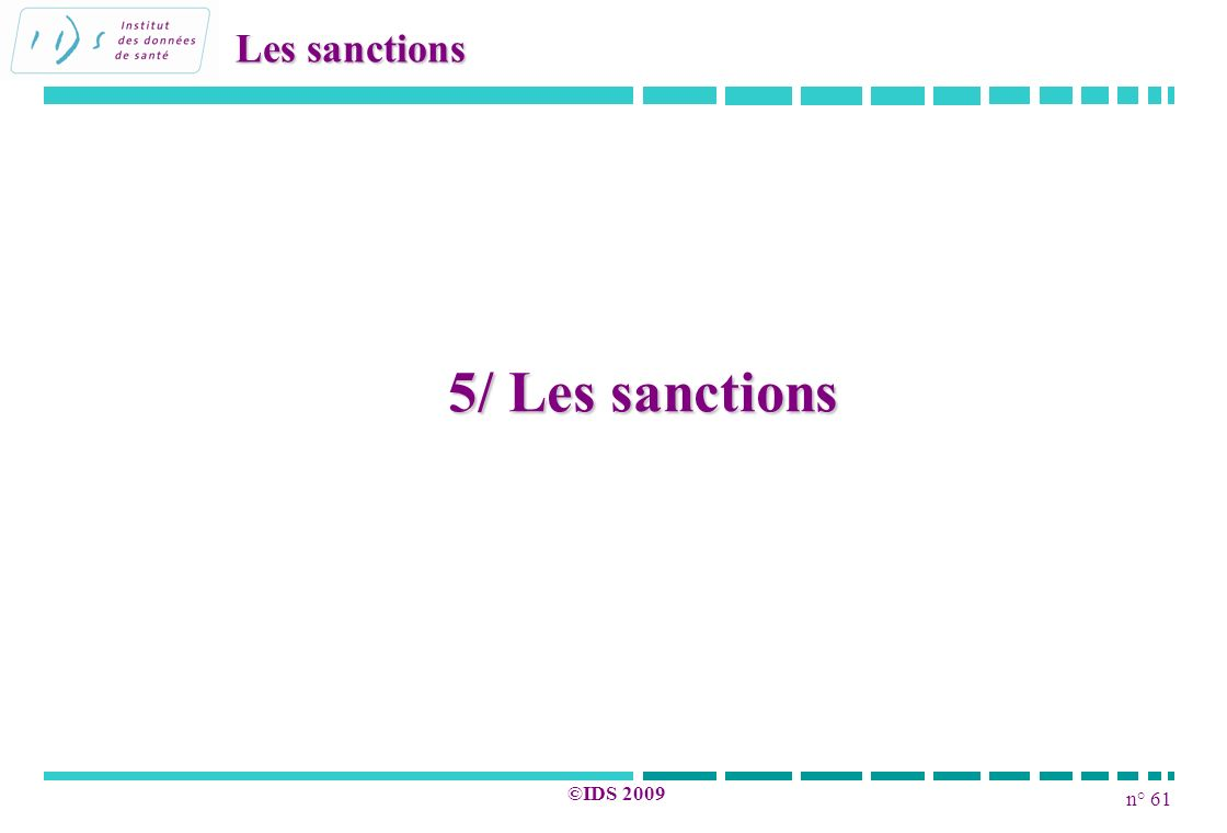 n° 61 ©IDS 2009 5/ Les sanctions Les sanctions