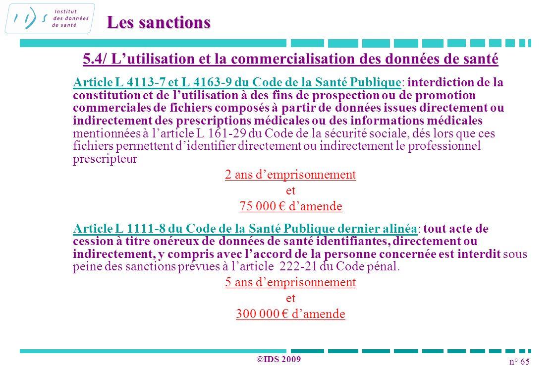 n° 65 ©IDS 2009 5.4/ Lutilisation et la commercialisation des données de santé Article L 4113-7 et L 4163-9 du Code de la Santé Publique: interdiction