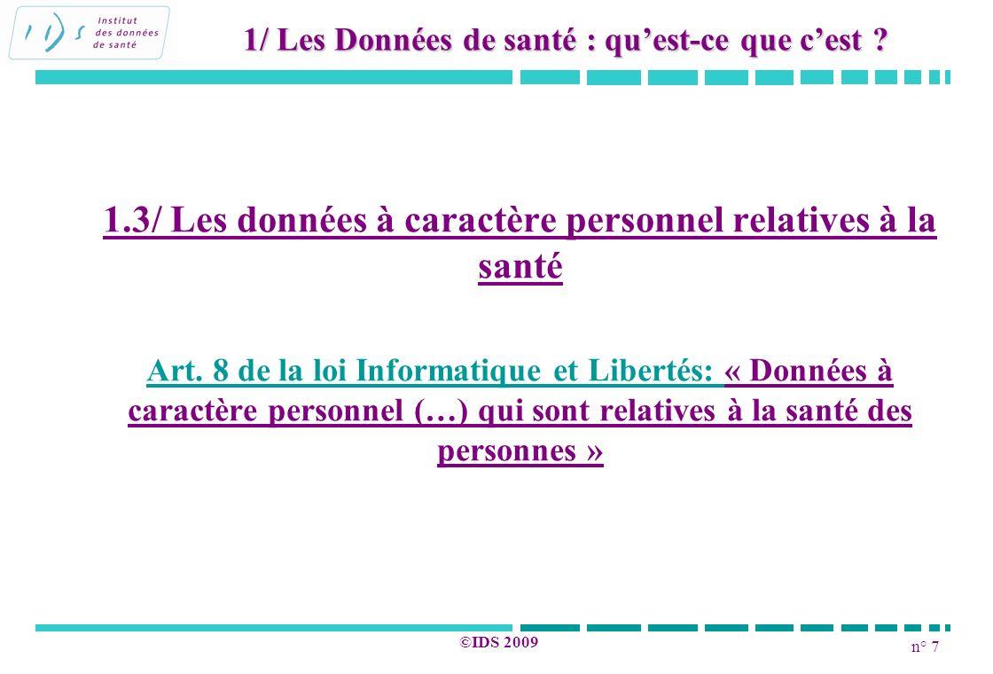 n° 7 ©IDS 2009 1.3/ Les données à caractère personnel relatives à la santé Art. 8 de la loi Informatique et Libertés: « Données à caractère personnel