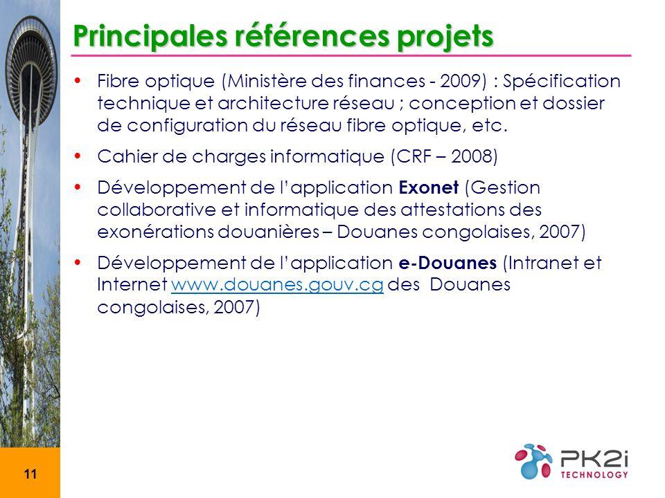 11 Principales références projets Fibre optique (Ministère des finances - 2009) : Spécification technique et architecture réseau ; conception et dossier de configuration du réseau fibre optique, etc.