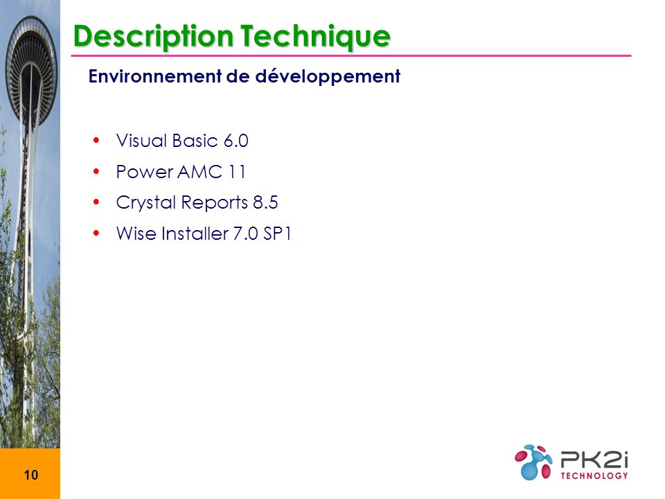 10 Environnement de développement Description Technique Visual Basic 6.0 Power AMC 11 Crystal Reports 8.5 Wise Installer 7.0 SP1