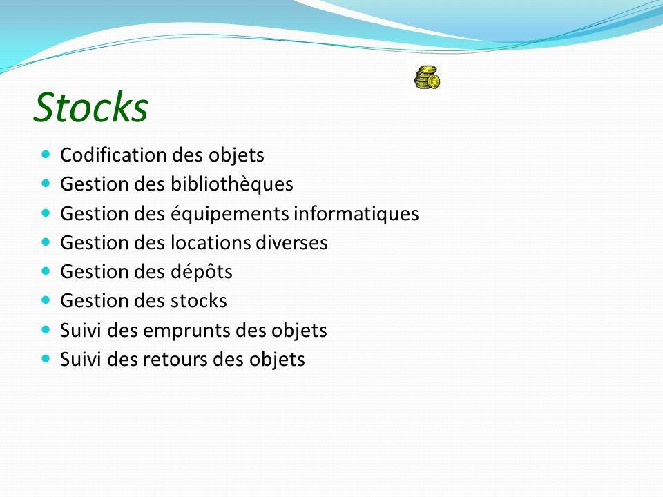 Stocks Codification des objets Gestion des bibliothèques Gestion des équipements informatiques Gestion des locations diverses Gestion des dépôts Gesti