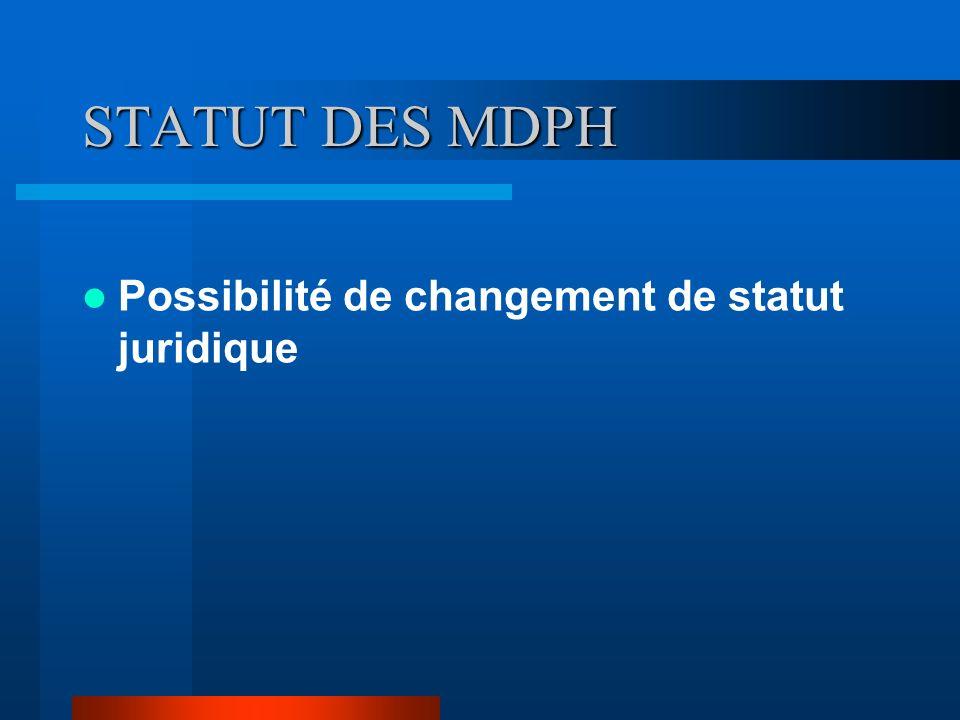 STATUT DES MDPH Possibilité de changement de statut juridique
