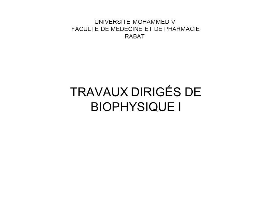 UNIVERSITE MOHAMMED V FACULTE DE MEDECINE ET DE PHARMACIE RABAT TRAVAUX DIRIGÉS DE BIOPHYSIQUE I