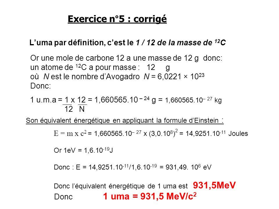 Or une mole de carbone 12 a une masse de 12 g donc: un atome de 12 C a pour masse : 12 g où N est le nombre dAvogadro N = 6,0221 × 10 23 Donc: Luma pa