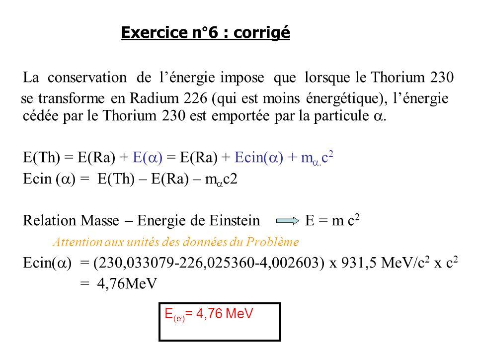 La conservation de lénergie impose que lorsque le Thorium 230 se transforme en Radium 226 (qui est moins énergétique), lénergie cédée par le Thorium 2