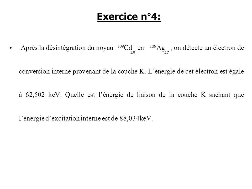 Après la désintégration du noyau 109 Cd en 109 Ag, on détecte un électron de conversion interne provenant de la couche K. Lénergie de cet électron est