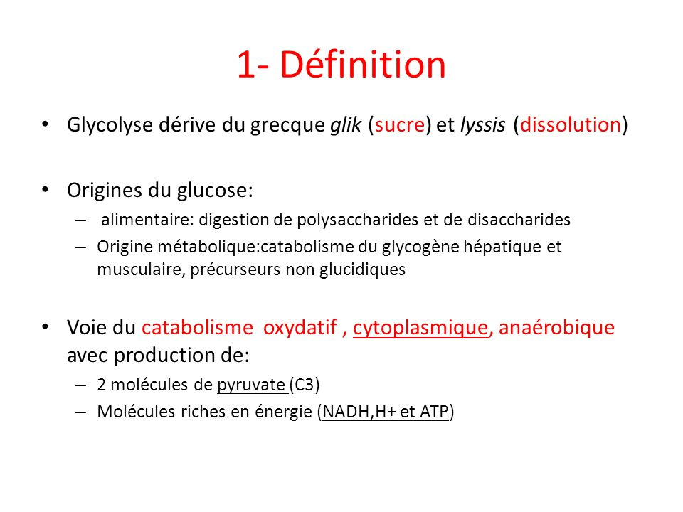 1- Définition Glycolyse dérive du grecque glik (sucre) et lyssis (dissolution) Origines du glucose: – alimentaire: digestion de polysaccharides et de