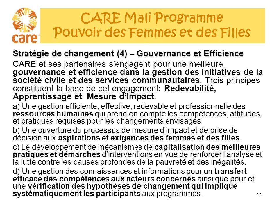 11 Stratégie de changement (4) – Gouvernance et Efficience CARE et ses partenaires sengagent pour une meilleure gouvernance et efficience dans la gestion des initiatives de la société civile et des services communautaires.