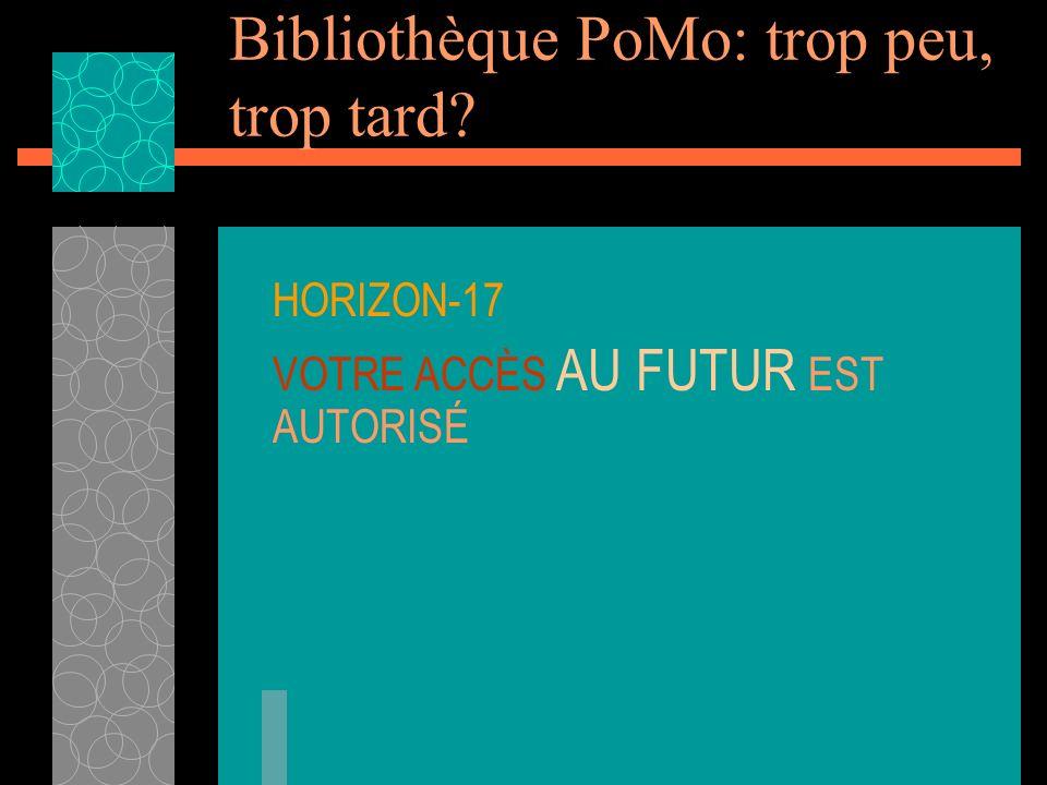 Bibliothèque PoMo: trop peu, trop tard HORIZON-17 VOTRE ACCÈS AU FUTUR EST AUTORISÉ