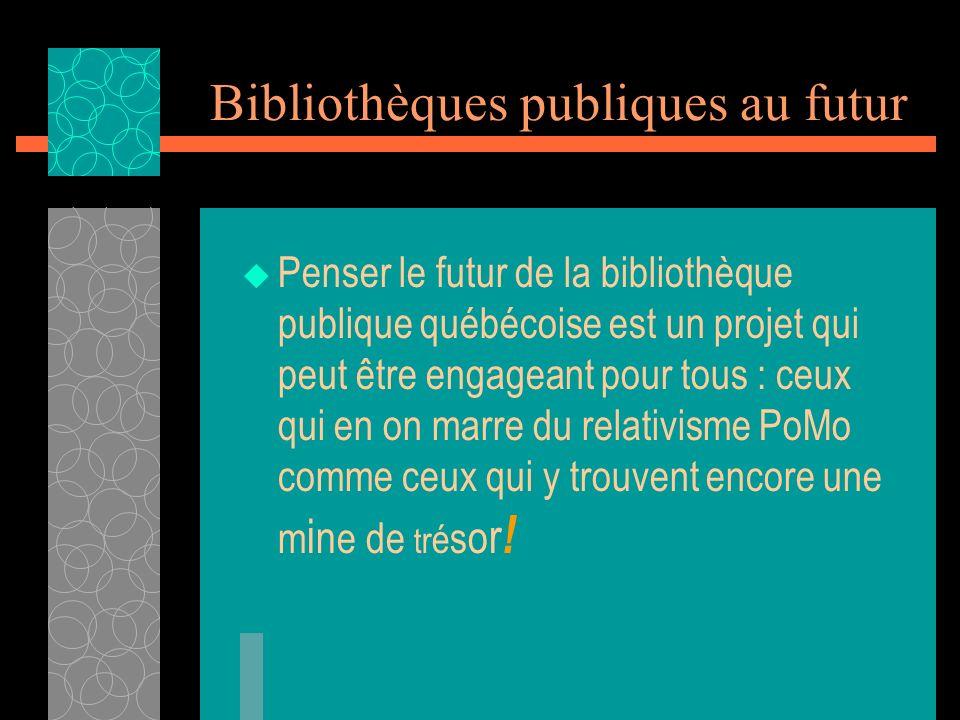 Bibliothèques publiques au futur Penser le futur de la bibliothèque publique québécoise est un projet qui peut être engageant pour tous : ceux qui en