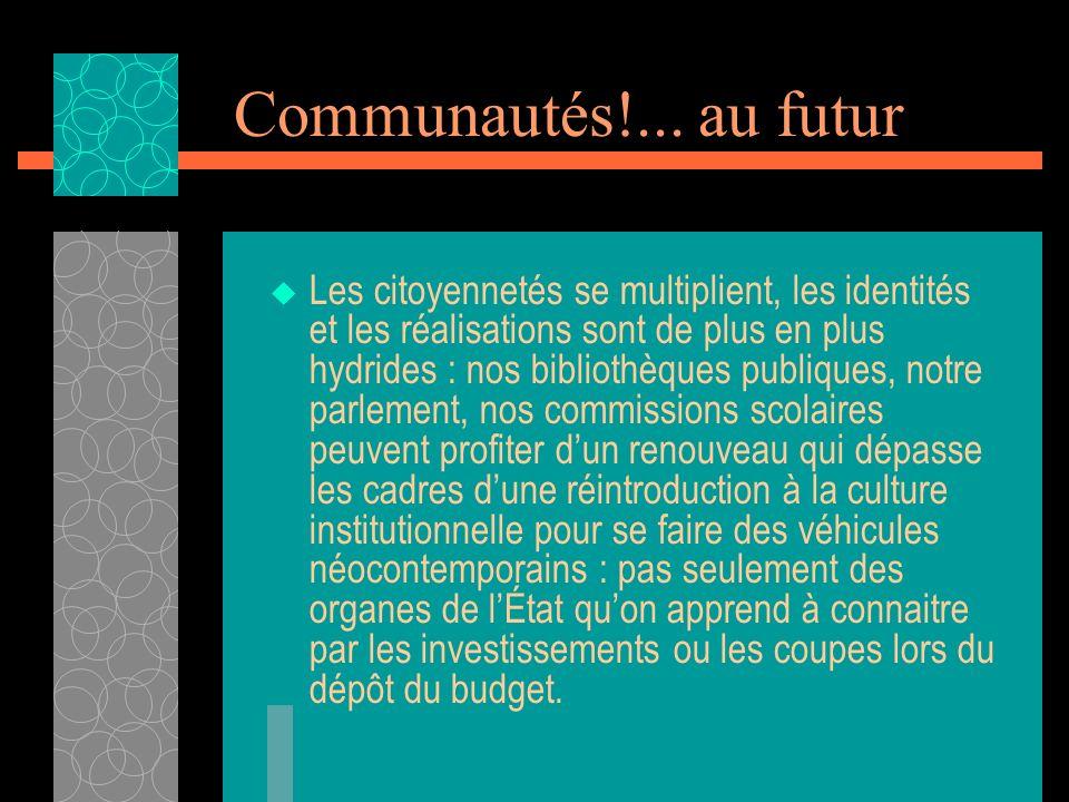 Communautés!... au futur Les citoyennetés se multiplient, les identités et les réalisations sont de plus en plus hydrides : nos bibliothèques publique