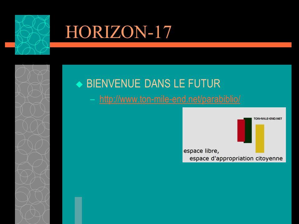HORIZON-17 BIENVENUE DANS LE FUTUR –http://www.ton-mile-end.net/parabiblio/http://www.ton-mile-end.net/parabiblio/