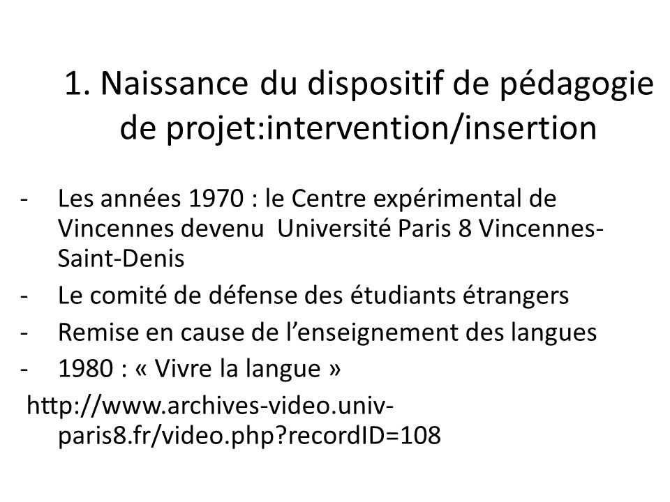 1. Naissance du dispositif de pédagogie de projet:intervention/insertion -Les années 1970 : le Centre expérimental de Vincennes devenu Université Pari