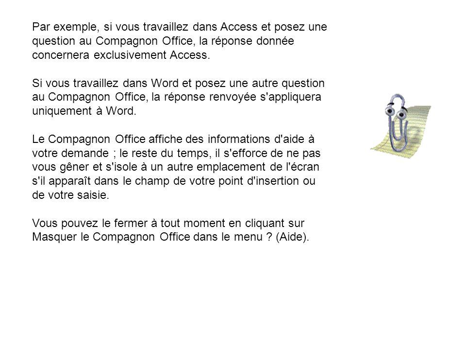 Par exemple, si vous travaillez dans Access et posez une question au Compagnon Office, la réponse donnée concernera exclusivement Access. Si vous trav
