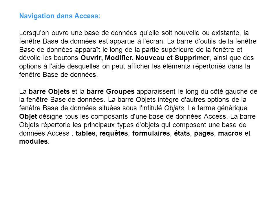 Navigation dans Access: Lorsquon ouvre une base de données quelle soit nouvelle ou existante, la fenêtre Base de données est apparue à l'écran. La bar