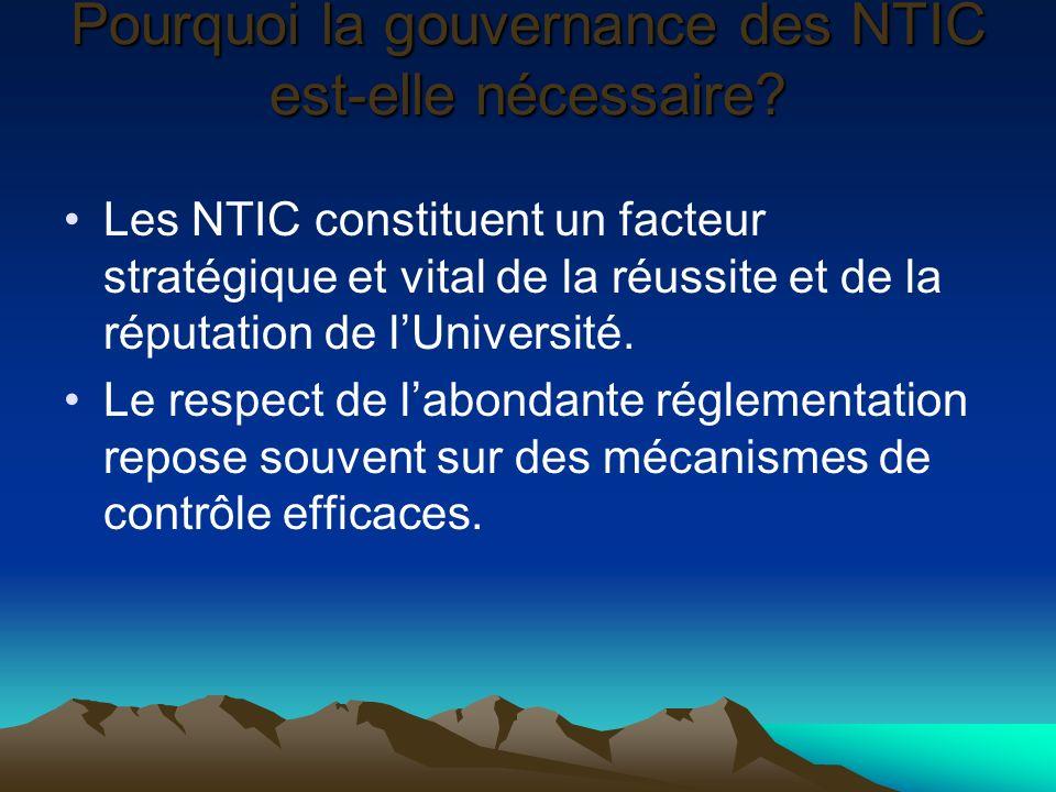 Pourquoi la gouvernance des NTIC est-elle nécessaire? Les NTIC constituent un facteur stratégique et vital de la réussite et de la réputation de lUniv