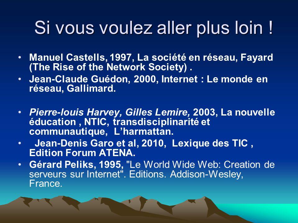 Si vous voulez aller plus loin ! Manuel Castells, 1997, La société en réseau, Fayard (The Rise of the Network Society). Jean-Claude Guédon, 2000, Inte