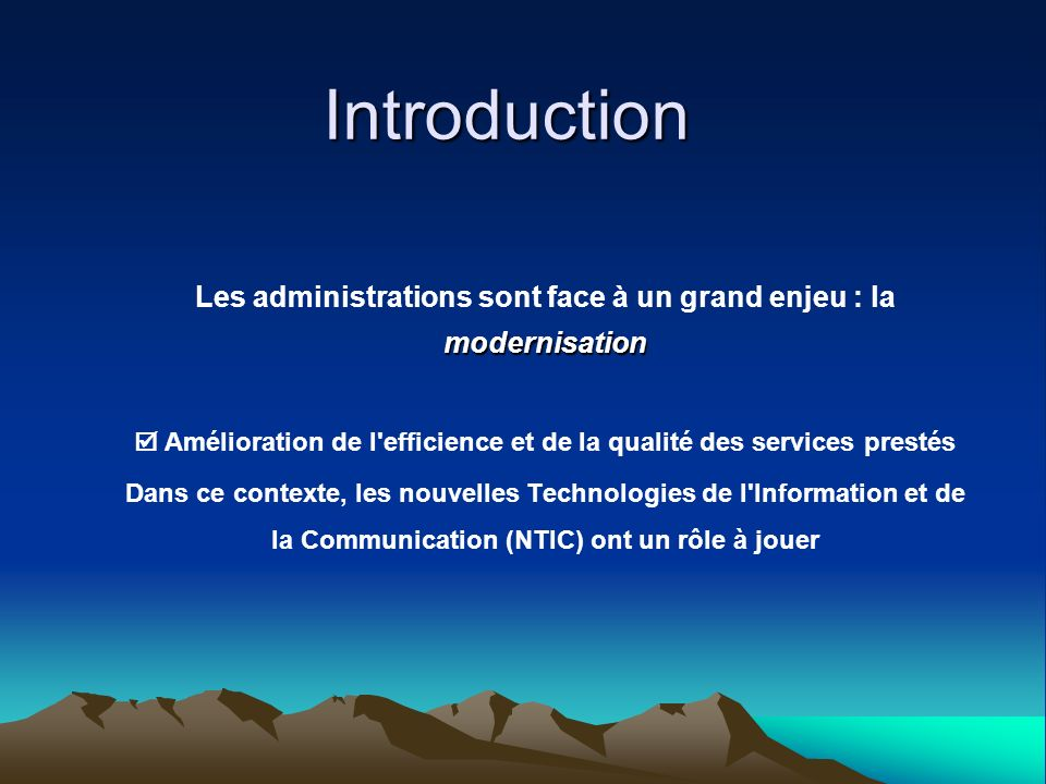 Introduction modernisation Les administrations sont face à un grand enjeu : la modernisation Amélioration de l'efficience et de la qualité des service