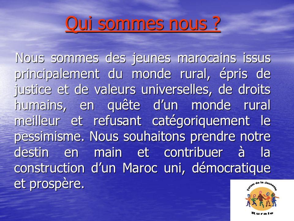 Qui sommes nous ? Nous sommes des jeunes marocains issus principalement du monde rural, épris de justice et de valeurs universelles, de droits humains