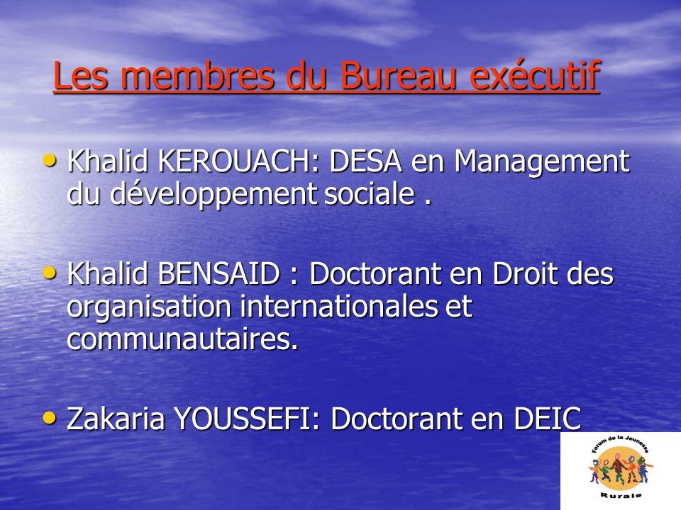 Les membres du Bureau exécutif Les membres du Bureau exécutif Khalid KEROUACH: DESA en Management du développement sociale. Khalid KEROUACH: DESA en M