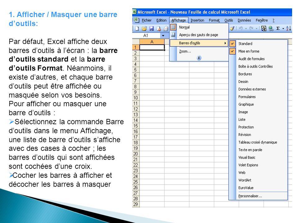 1. Afficher / Masquer une barre doutils: Par défaut, Excel affiche deux barres doutils à lécran : la barre doutils standard et la barre doutils Format